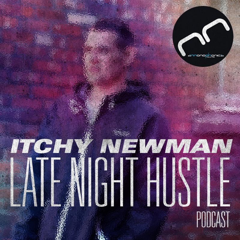 Monophonic Records   Itchy Newman - Late Night Hustle Podcast 002